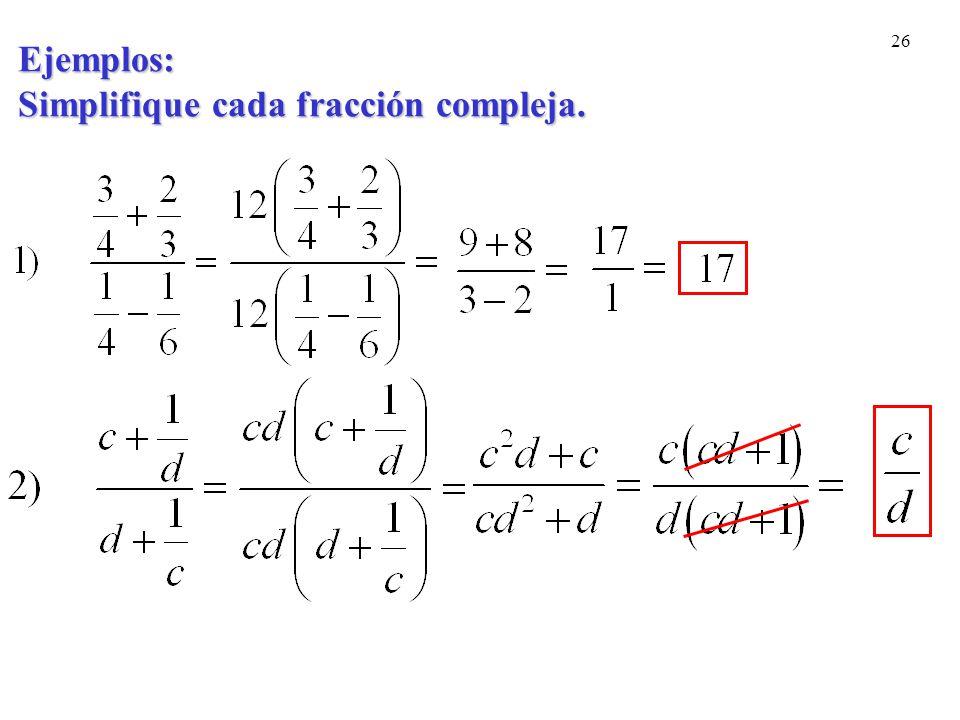 Ejemplos: Simplifique cada fracción compleja.