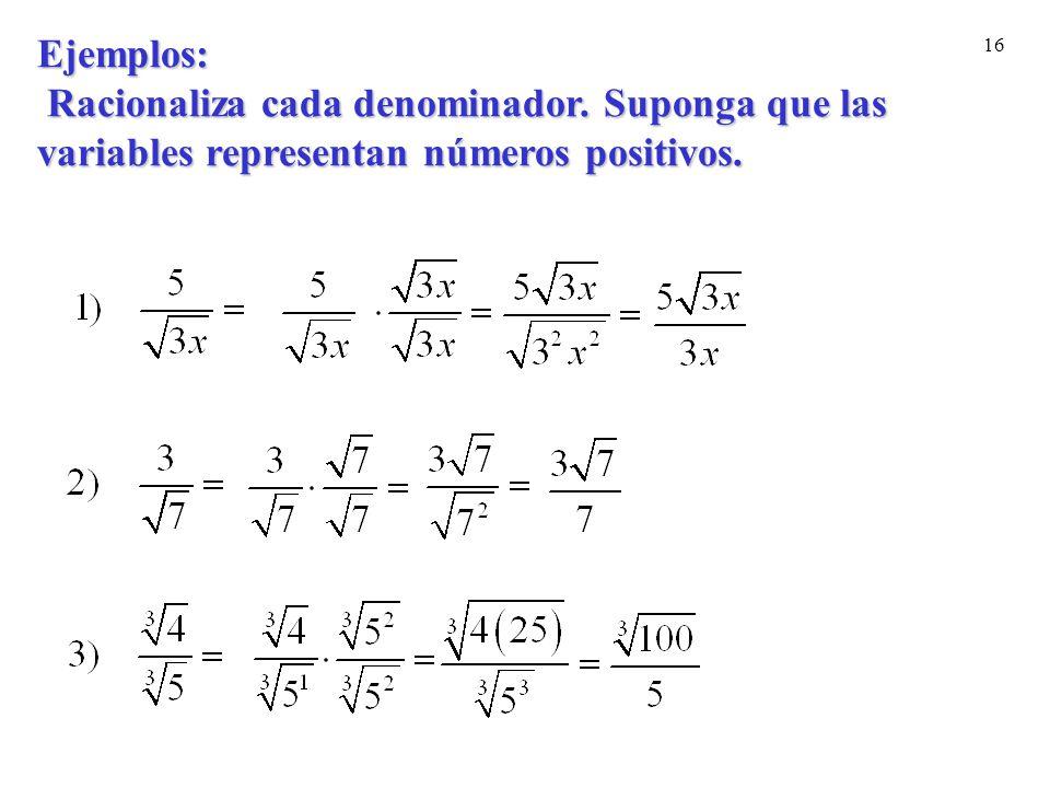 Ejemplos: Racionaliza cada denominador. Suponga que las