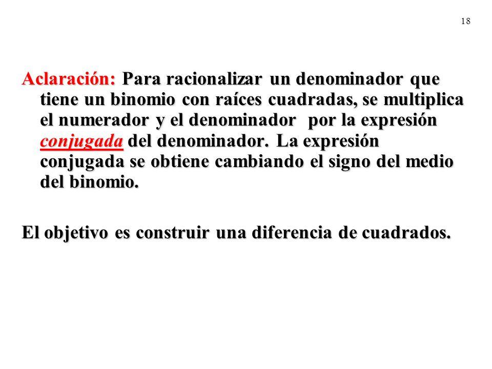 Aclaración: Para racionalizar un denominador que tiene un binomio con raíces cuadradas, se multiplica el numerador y el denominador por la expresión conjugada del denominador. La expresión conjugada se obtiene cambiando el signo del medio del binomio.