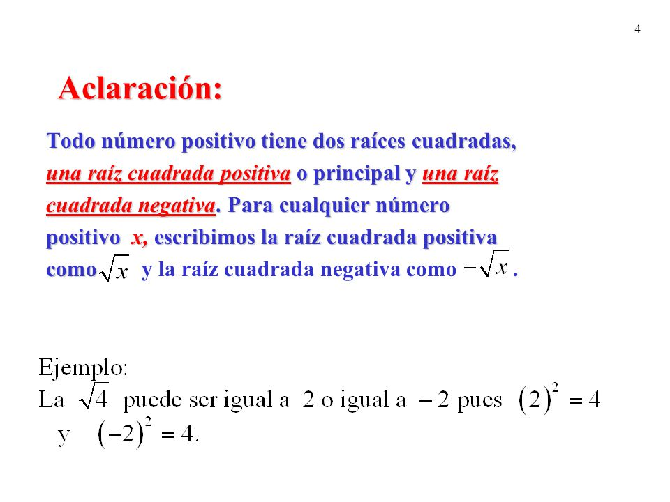 Aclaración: Todo número positivo tiene dos raíces cuadradas,