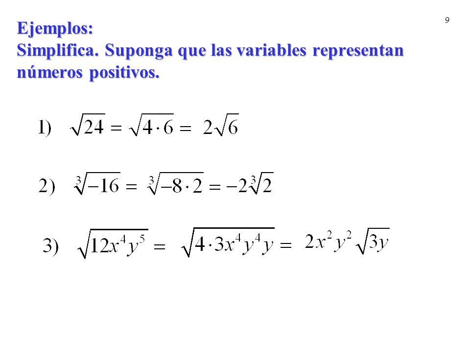 Ejemplos: Simplifica. Suponga que las variables representan números positivos.