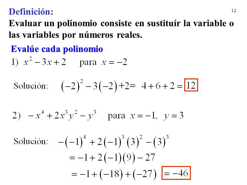 Definición: Evaluar un polinomio consiste en sustituír la variable o las variables por números reales.