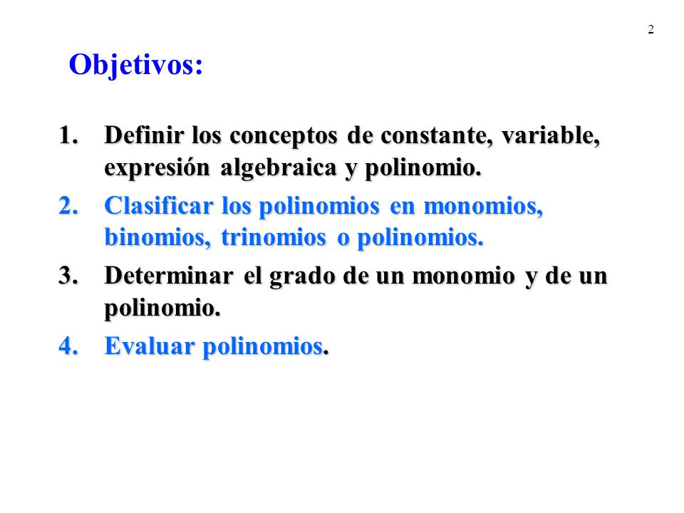 Objetivos: Definir los conceptos de constante, variable, expresión algebraica y polinomio.
