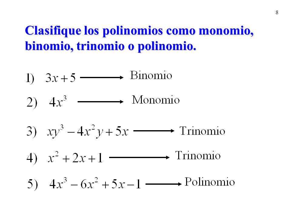 Clasifique los polinomios como monomio, binomio, trinomio o polinomio.