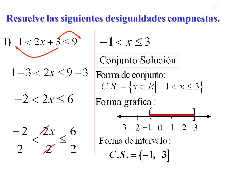 Resuelve las siguientes desigualdades compuestas.