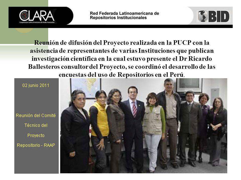 Reunión de difusión del Proyecto realizada en la PUCP con la asistencia de representantes de varias Instituciones que publican investigación científica en la cual estuvo presente el Dr Ricardo Ballesteros consultor del Proyecto, se coordinó el desarrollo de las encuestas del uso de Repositorios en el Perú.