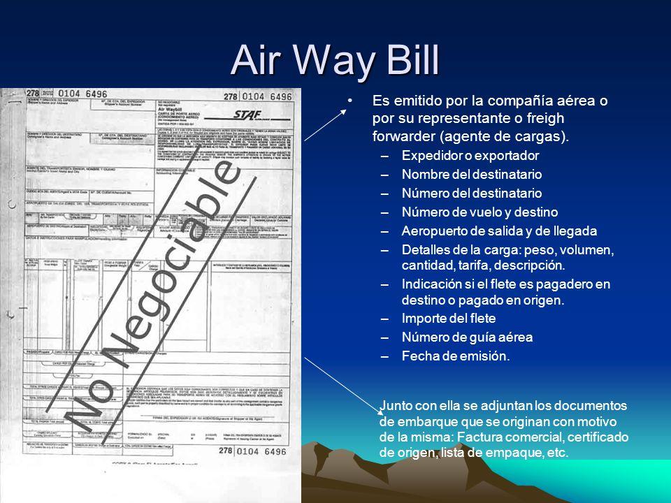 Air Way Bill Es emitido por la compañía aérea o por su representante o freigh forwarder (agente de cargas).