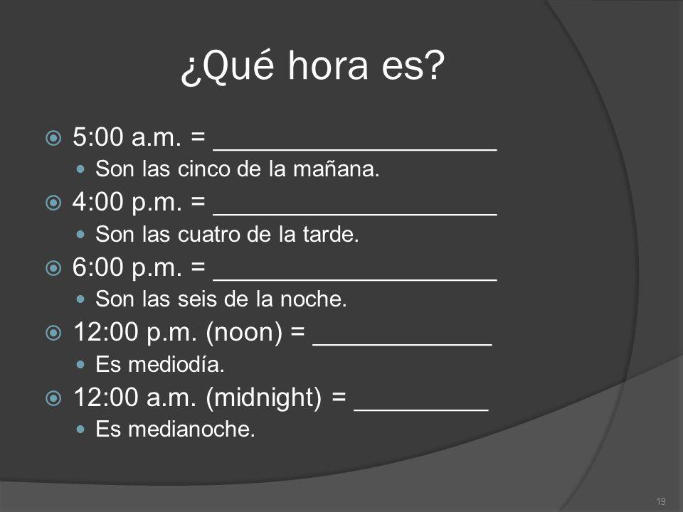 ¿Qué hora es 5:00 a.m. = ___________________