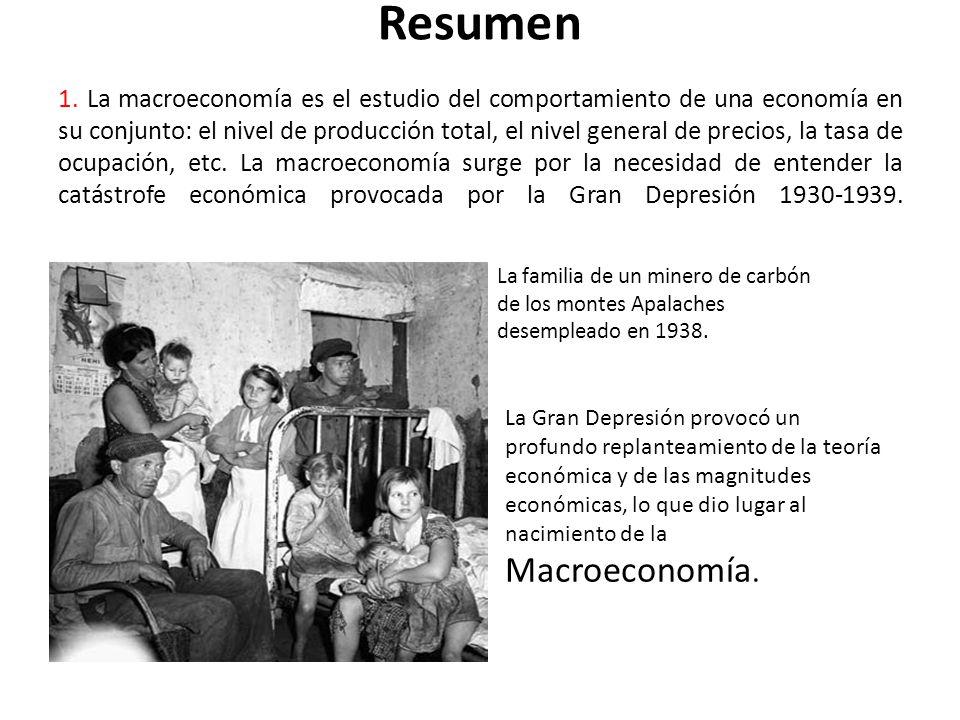 Resumen 1. La macroeconomía es el estudio del comportamiento de una economía en su conjunto: el nivel de producción total, el nivel general de precios, la tasa de ocupación, etc. La macroeconomía surge por la necesidad de entender la catástrofe económica provocada por la Gran Depresión 1930-1939.