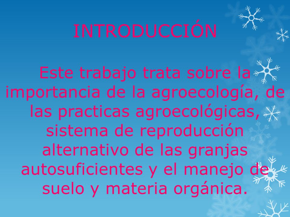INTRODUCCIÓN Este trabajo trata sobre la importancia de la agroecología, de las practicas agroecológicas, sistema de reproducción alternativo de las granjas autosuficientes y el manejo de suelo y materia orgánica.