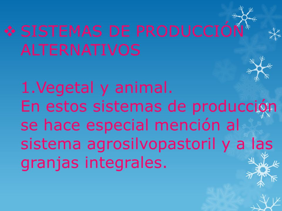 SISTEMAS DE PRODUCCIÓN ALTERNATIVOS 1. Vegetal y animal