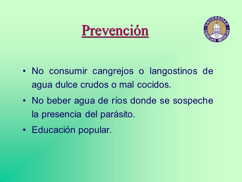 PrevenciónNo consumir cangrejos o langostinos de agua dulce crudos o mal cocidos. No beber agua de ríos donde se sospeche la presencia del parásito.