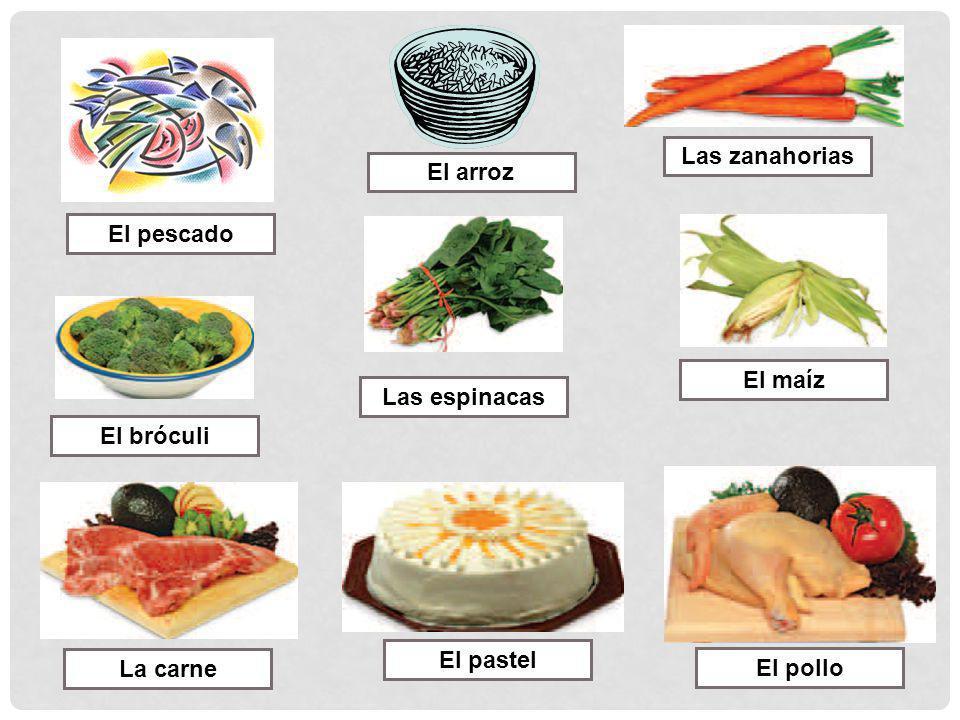 Las zanahorias El arroz El pescado El maíz Las espinacas El bróculi El pastel La carne El pollo