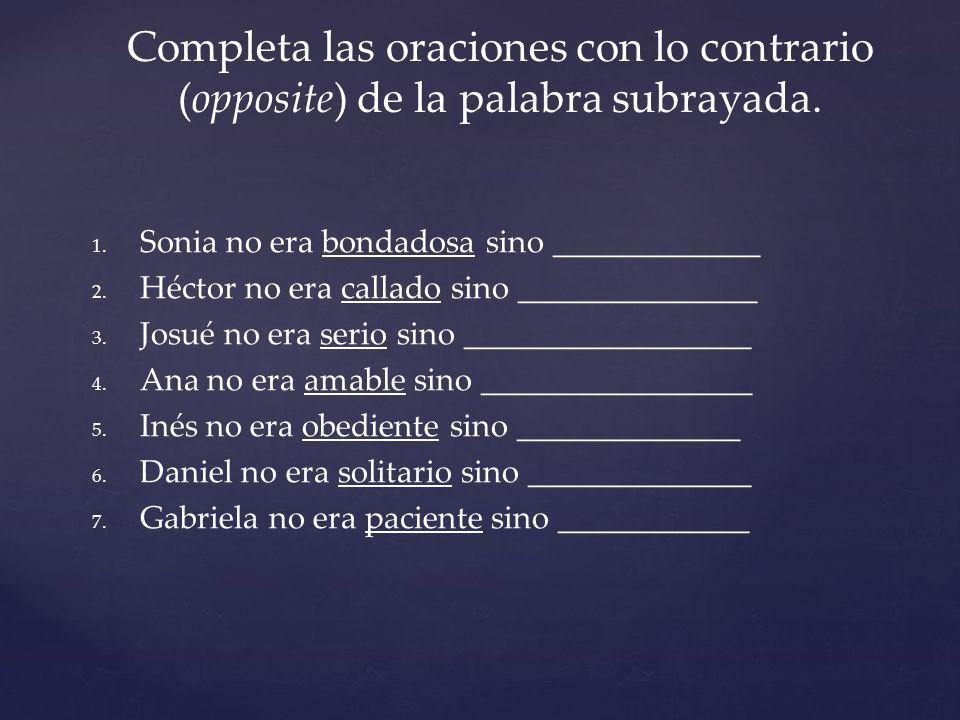 Completa las oraciones con lo contrario (opposite) de la palabra subrayada.