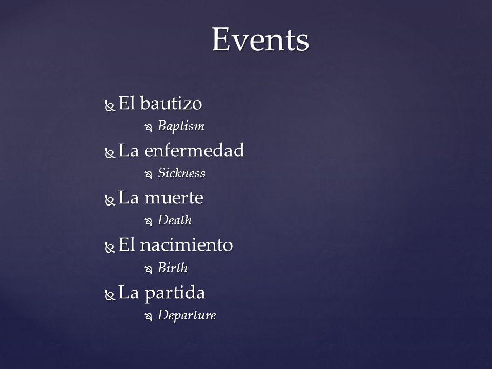 Events El bautizo La enfermedad La muerte El nacimiento La partida