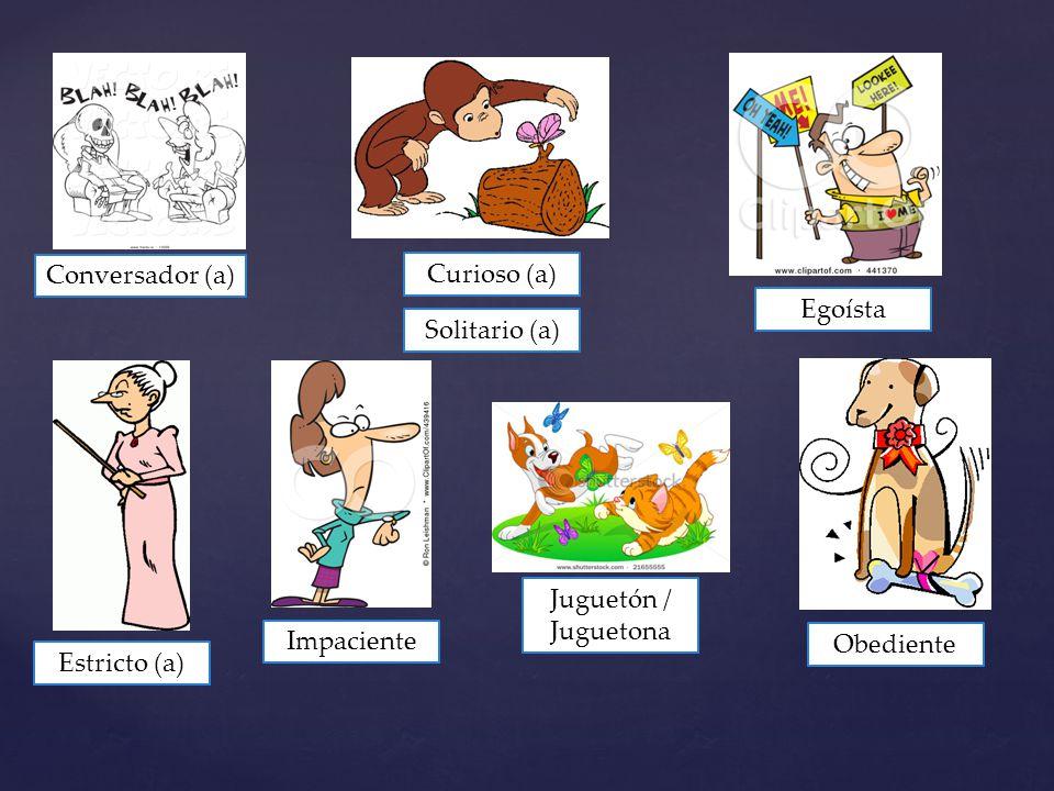 Conversador (a) Curioso (a) Egoísta Solitario (a) Juguetón / Juguetona