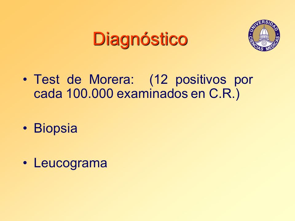Diagnóstico Test de Morera: (12 positivos por cada 100.000 examinados en C.R.) Biopsia Leucograma