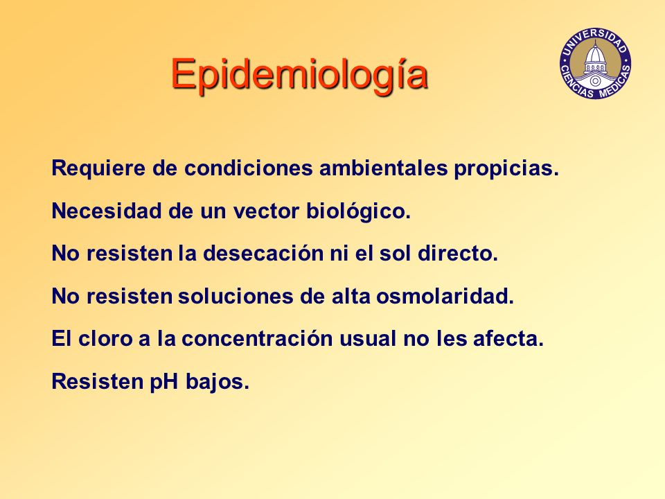 Epidemiología Requiere de condiciones ambientales propicias.