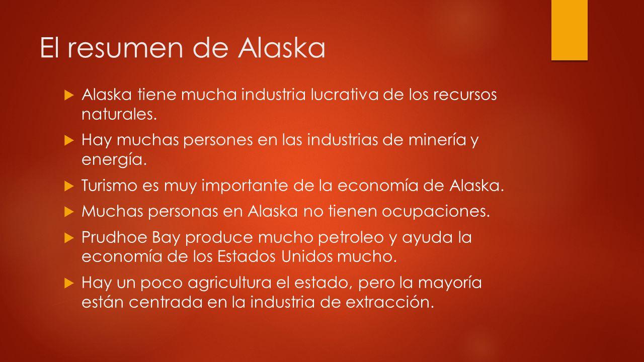 El resumen de Alaska Alaska tiene mucha industria lucrativa de los recursos naturales. Hay muchas persones en las industrias de minería y energía.