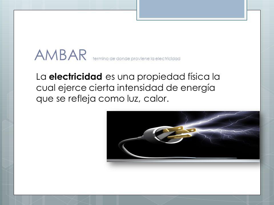 AMBAR termino de donde proviene la electricidad