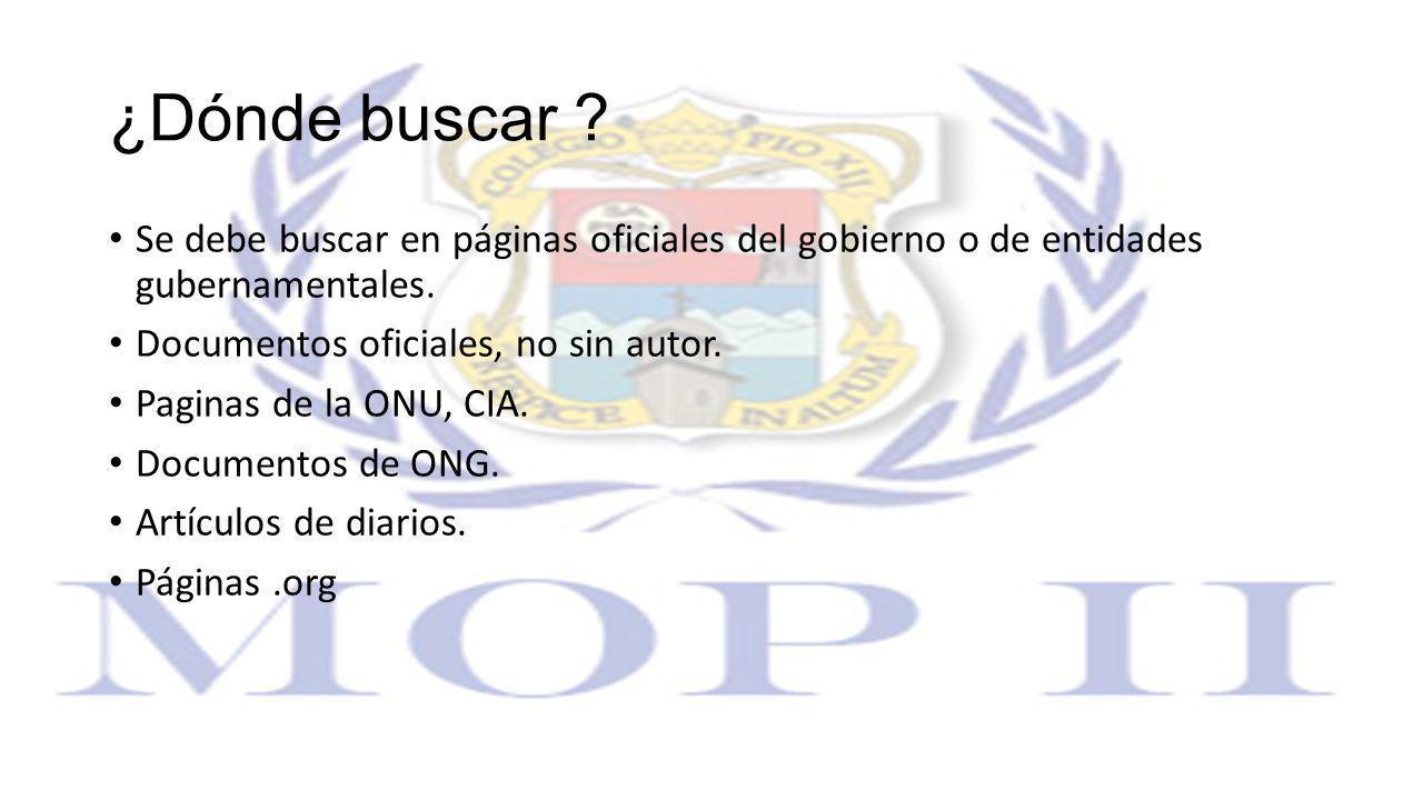 ¿Dónde buscar Se debe buscar en páginas oficiales del gobierno o de entidades gubernamentales. Documentos oficiales, no sin autor.