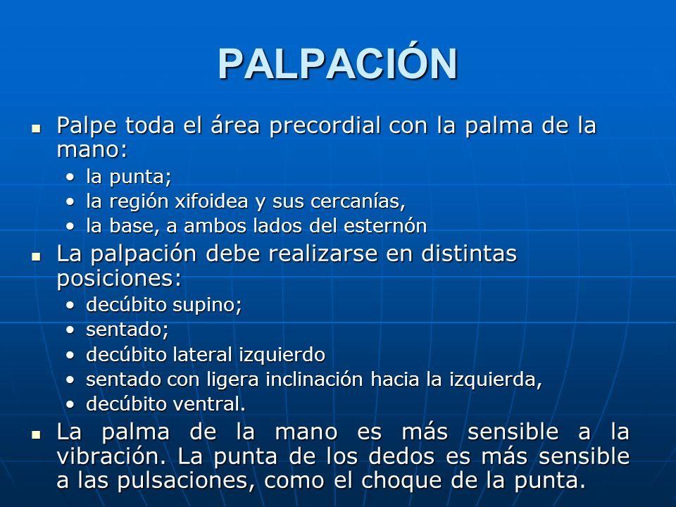 PALPACIÓN Palpe toda el área precordial con la palma de la mano: