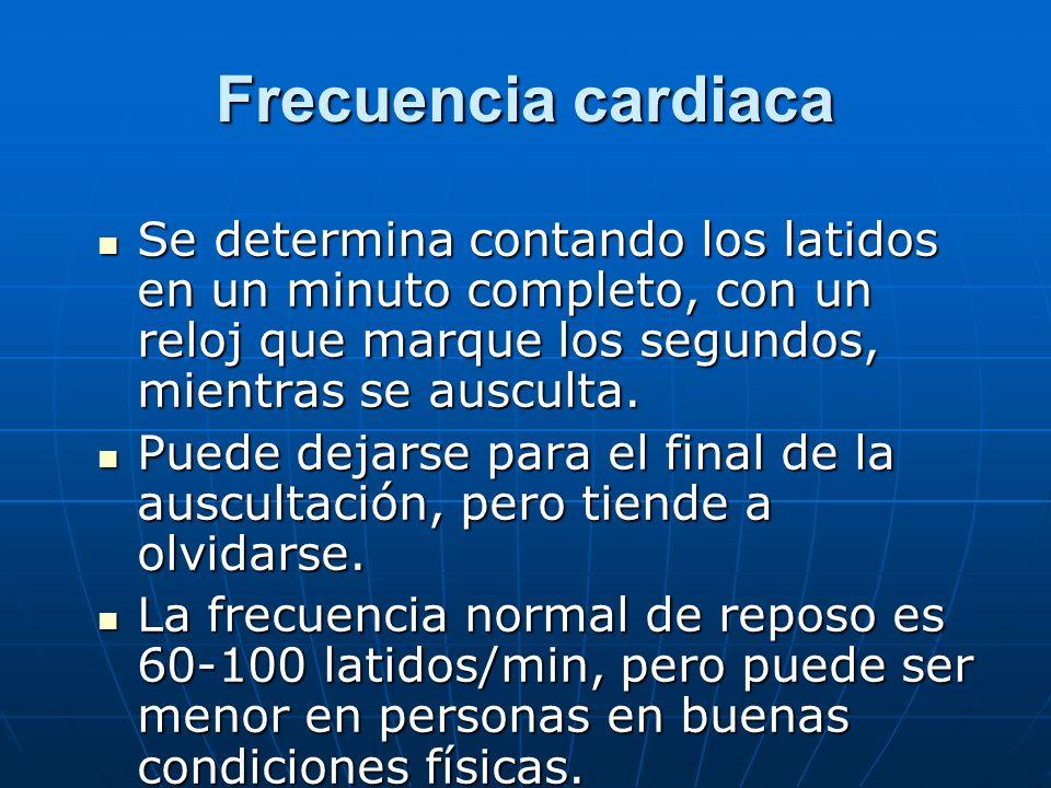 Frecuencia cardiaca Se determina contando los latidos en un minuto completo, con un reloj que marque los segundos, mientras se ausculta.