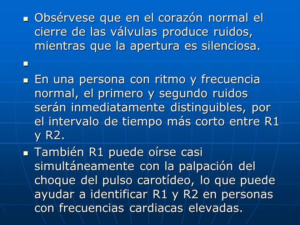 Obsérvese que en el corazón normal el cierre de las válvulas produce ruidos, mientras que la apertura es silenciosa.