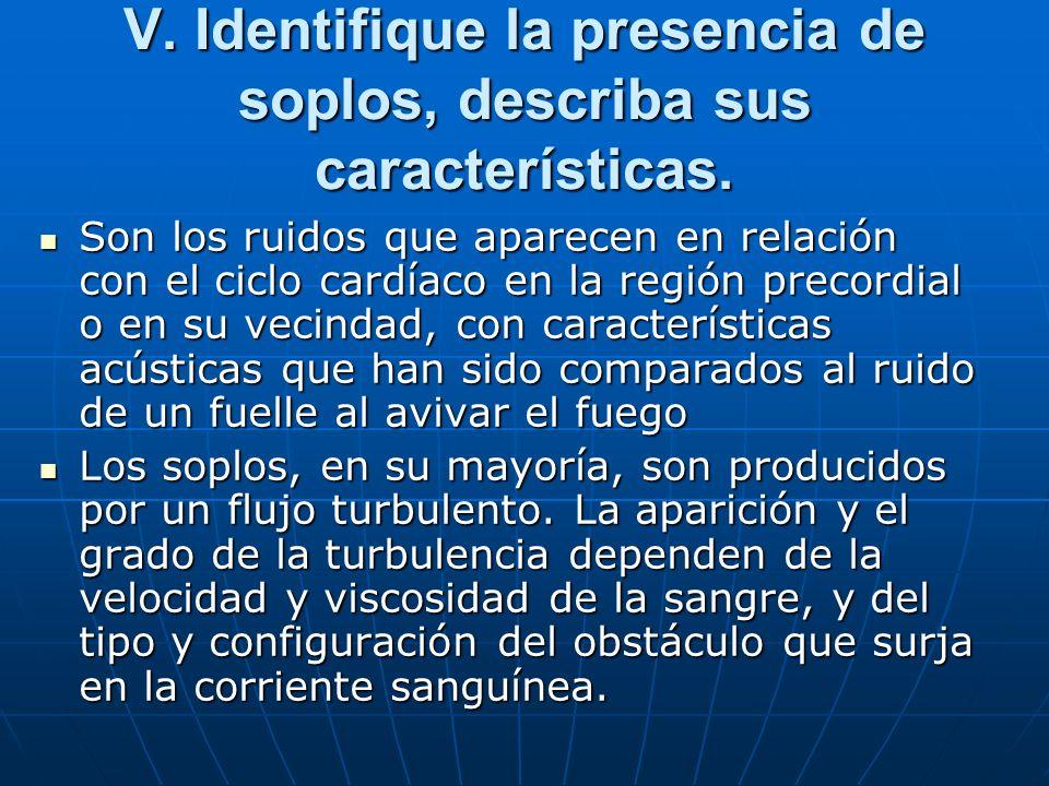 V. Identifique la presencia de soplos, describa sus características.