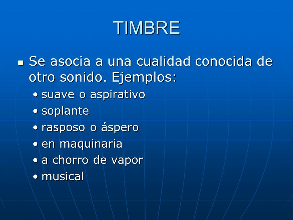 TIMBRE Se asocia a una cualidad conocida de otro sonido. Ejemplos: