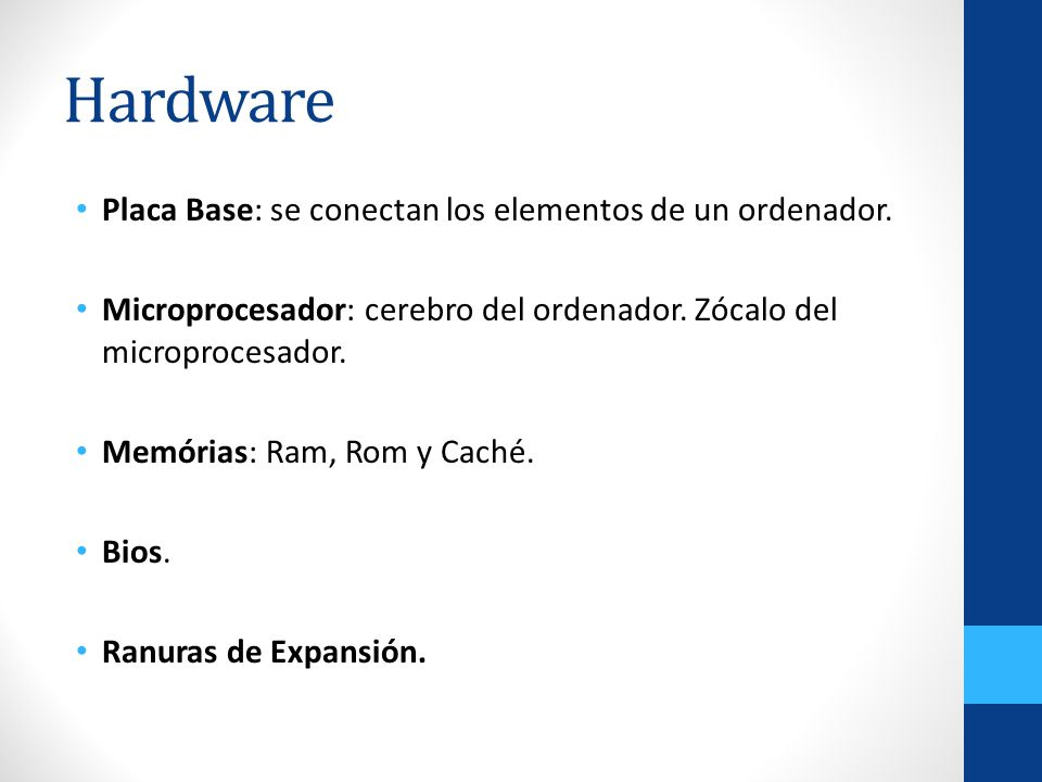 Hardware Placa Base: se conectan los elementos de un ordenador.