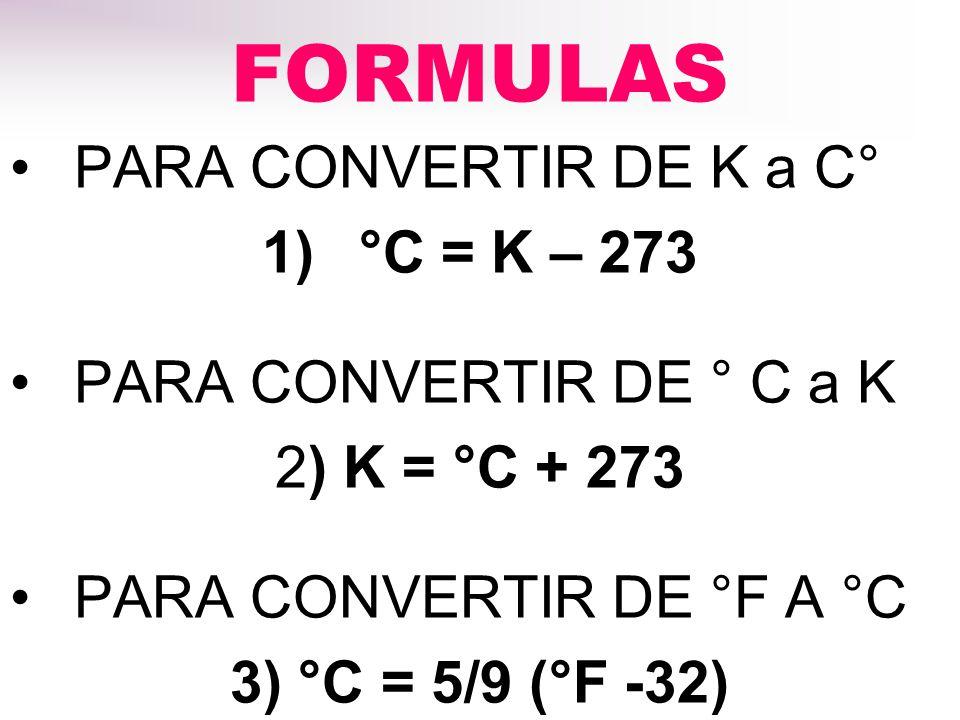 FORMULAS PARA CONVERTIR DE K a C° °C = K – 273