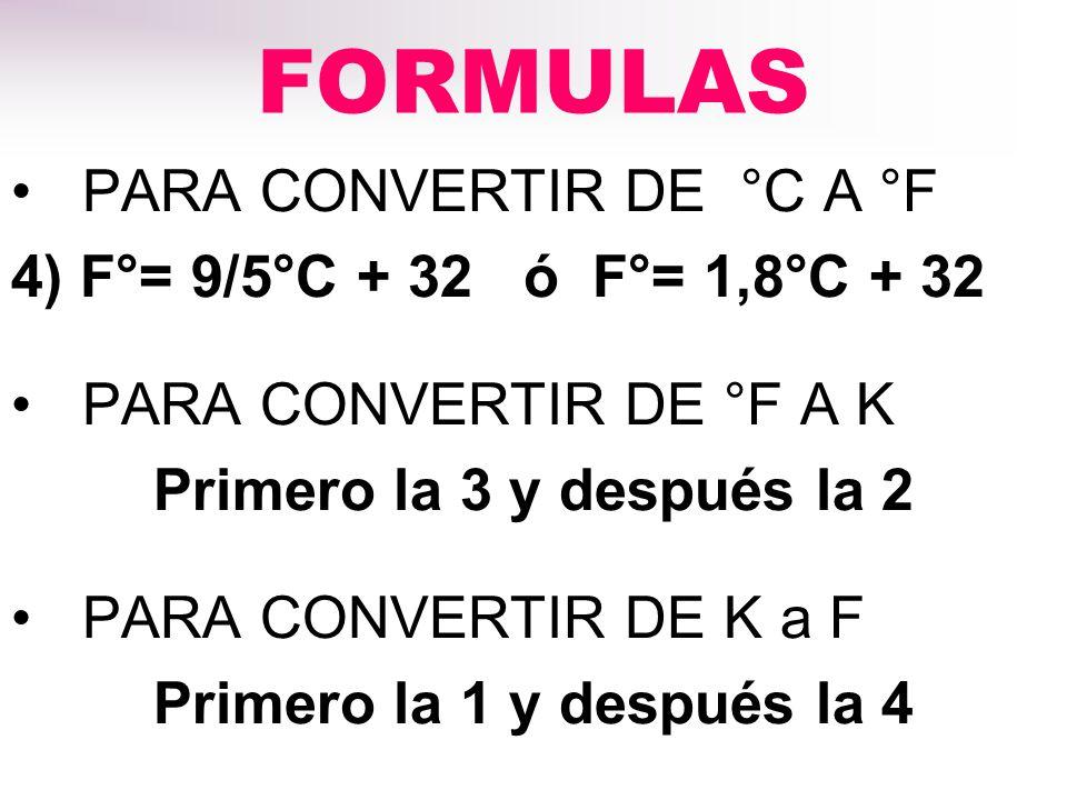 FORMULAS PARA CONVERTIR DE °C A °F 4) F°= 9/5°C + 32 ó F°= 1,8°C + 32