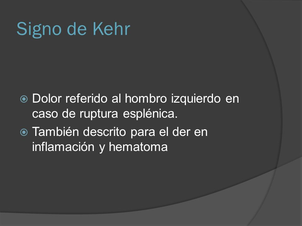 Signo de Kehr Dolor referido al hombro izquierdo en caso de ruptura esplénica.