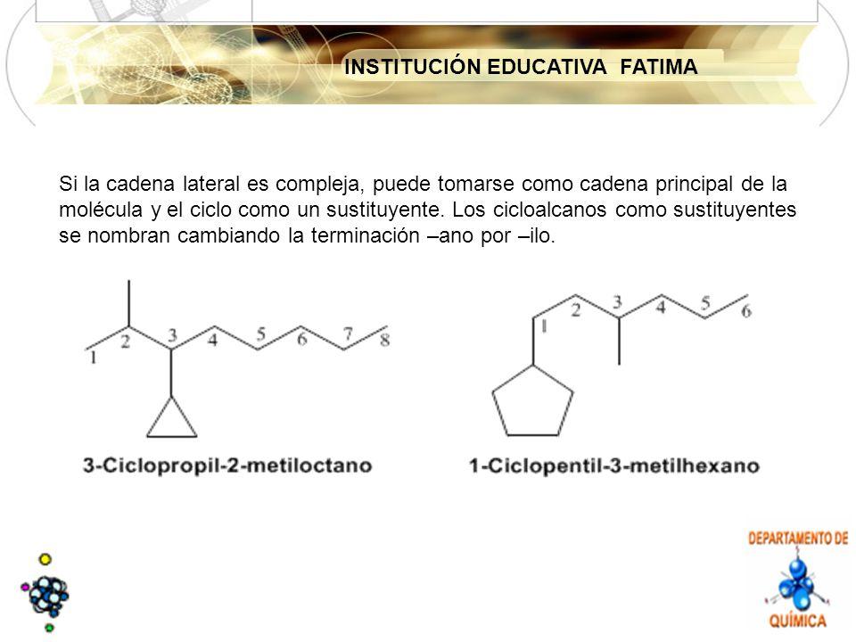 Si la cadena lateral es compleja, puede tomarse como cadena principal de la molécula y el ciclo como un sustituyente.