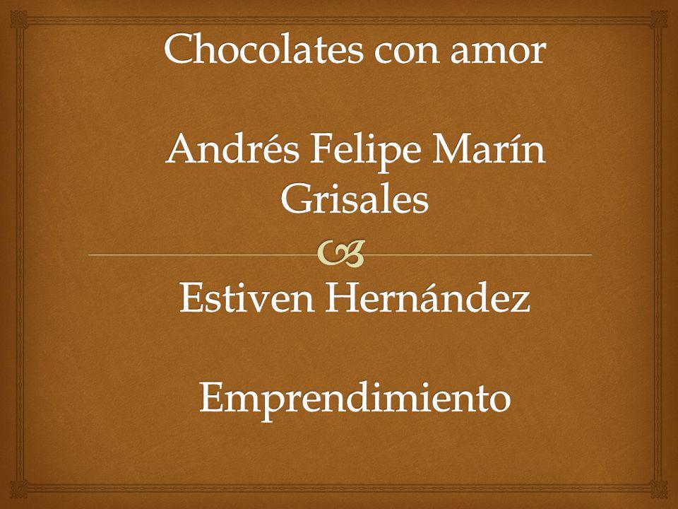Chocolates con amor Andrés Felipe Marín Grisales Estiven Hernández Emprendimiento