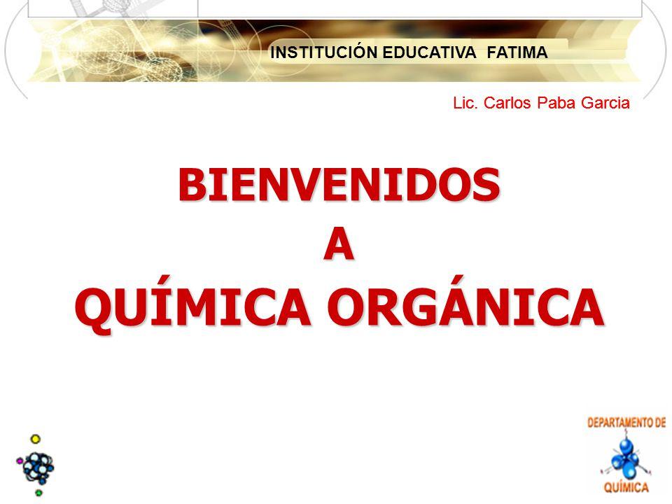 Lic. Carlos Paba Garcia BIENVENIDOS A QUÍMICA ORGÁNICA
