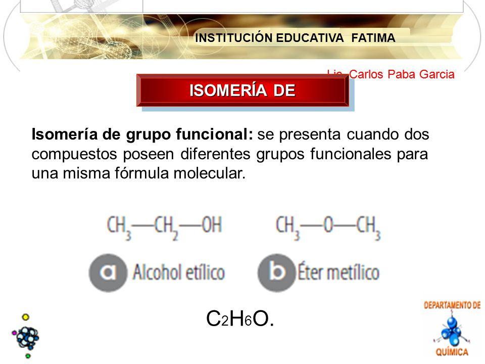 ISOMERÍA DE Isomería de grupo funcional: se presenta cuando dos compuestos poseen diferentes grupos funcionales para una misma fórmula molecular.