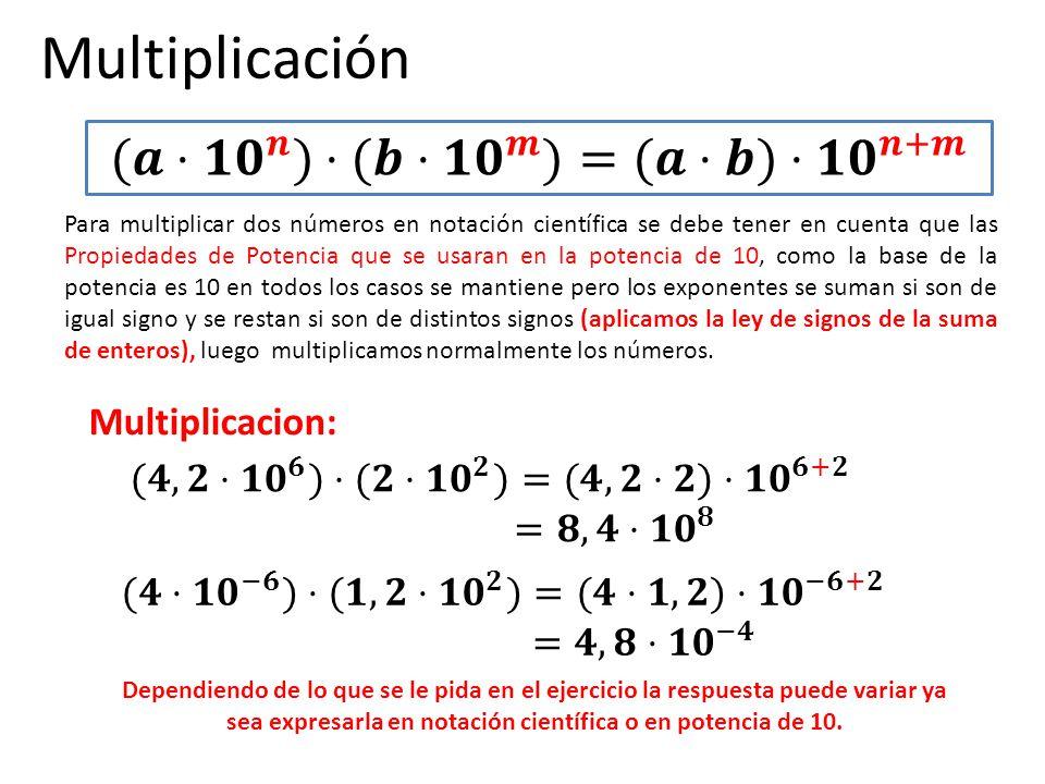Multiplicación (𝒂⋅ 𝟏𝟎 𝒏 )⋅(𝒃⋅ 𝟏𝟎 𝒎 )=(𝒂⋅𝒃)⋅ 𝟏𝟎 𝒏+𝒎 Multiplicacion:
