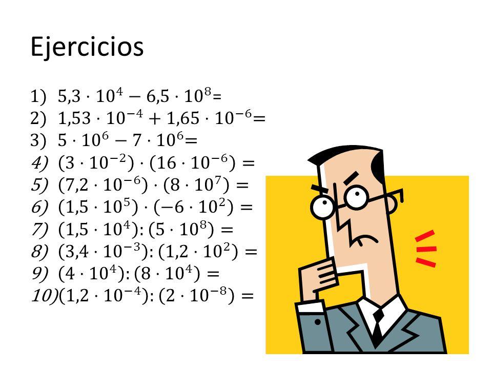 Ejercicios 5,3⋅ 10 4 −6,5 ⋅10 8 = 1,53⋅ 10 −4 +1,65 ⋅10 −6 =