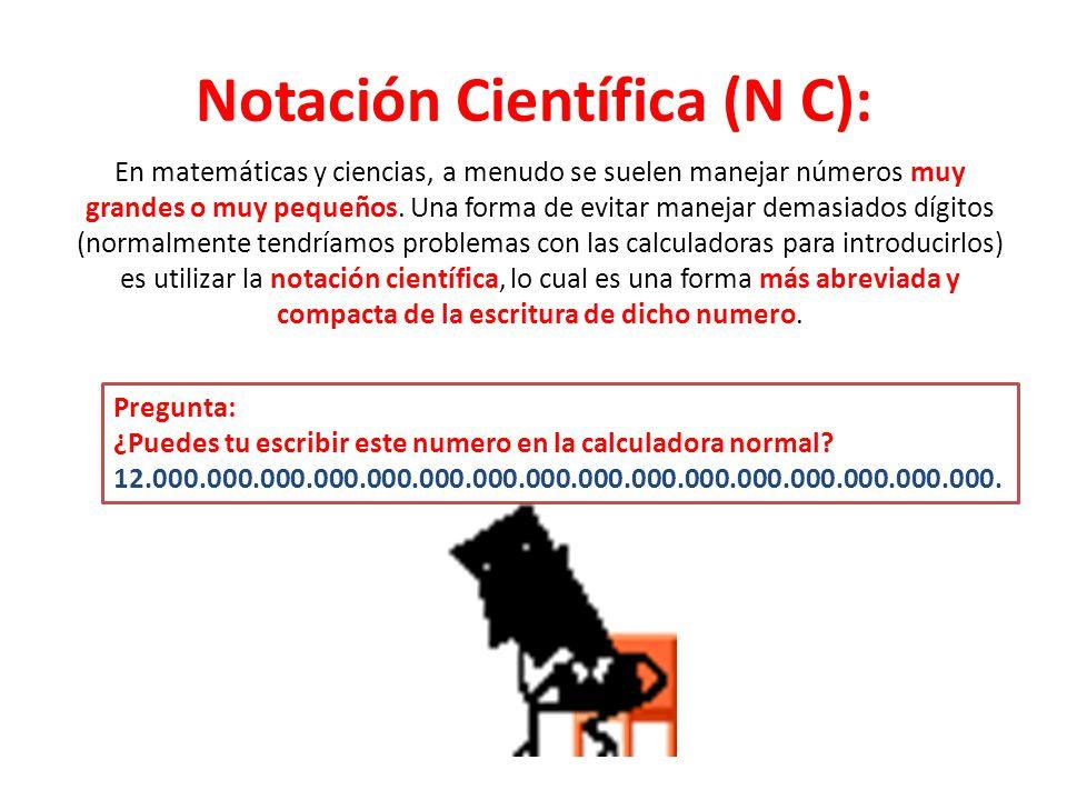 Notación Científica (N C):