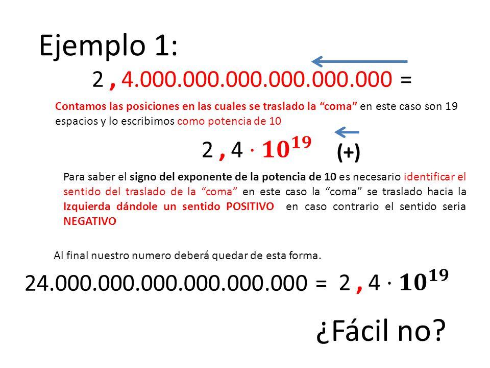Ejemplo 1: 2 , 4.000.000.000.000.000.000 =