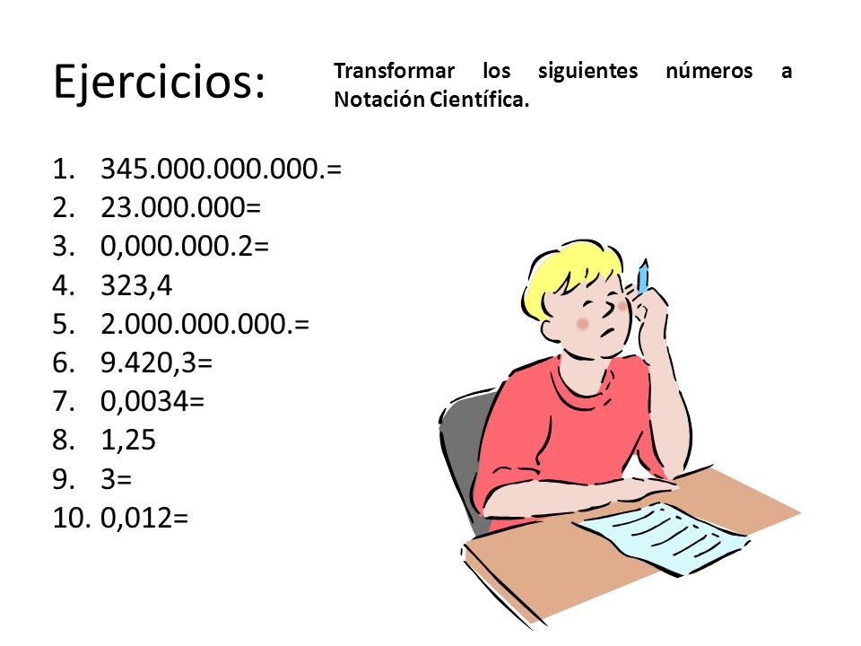Ejercicios: Transformar los siguientes números a Notación Científica. 345.000.000.000.= 23.000.000=