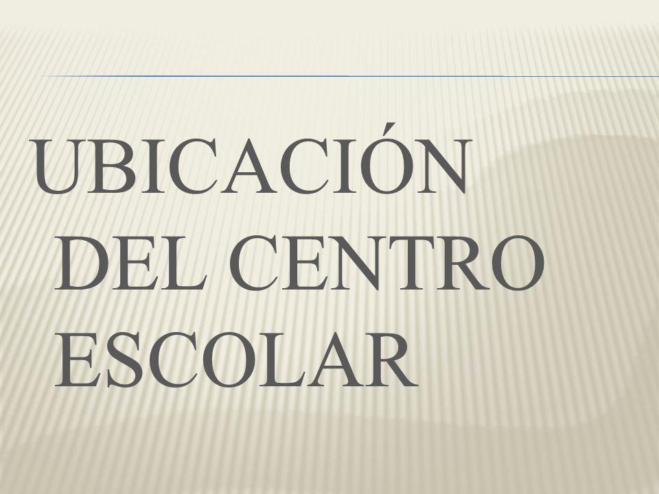 UBICACIÓN DEL CENTRO ESCOLAR