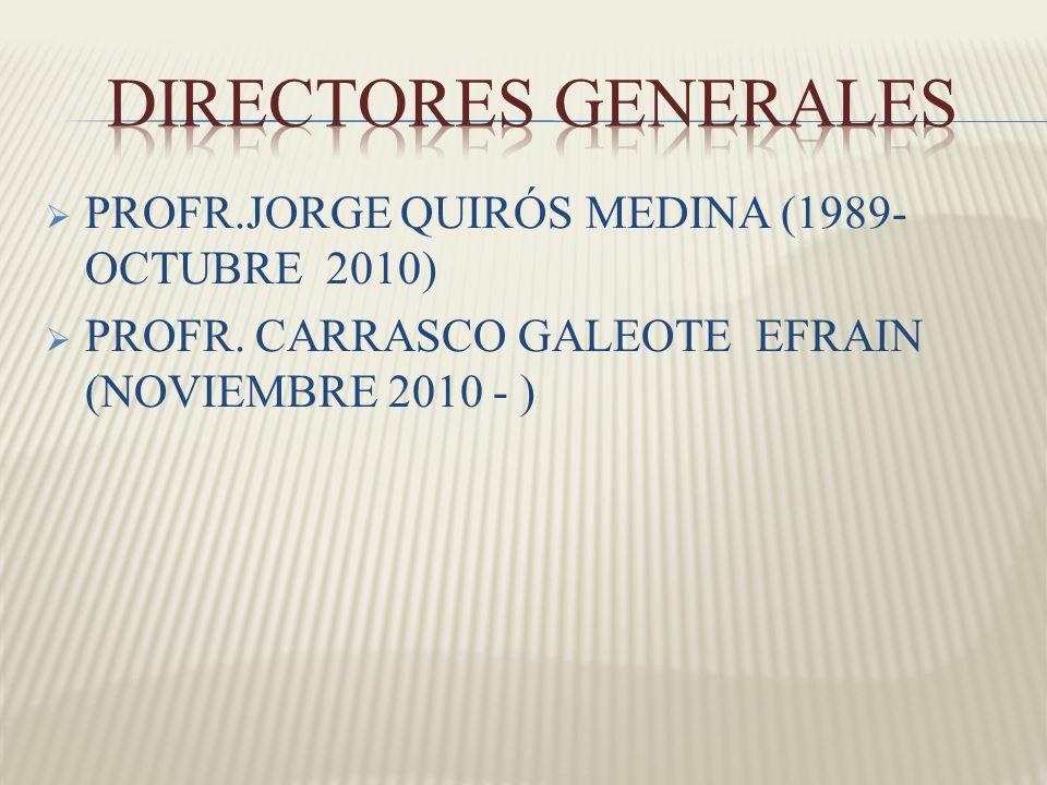 DIRECTORES GENERALES PROFR.JORGE QUIRÓS MEDINA (1989- OCTUBRE 2010)