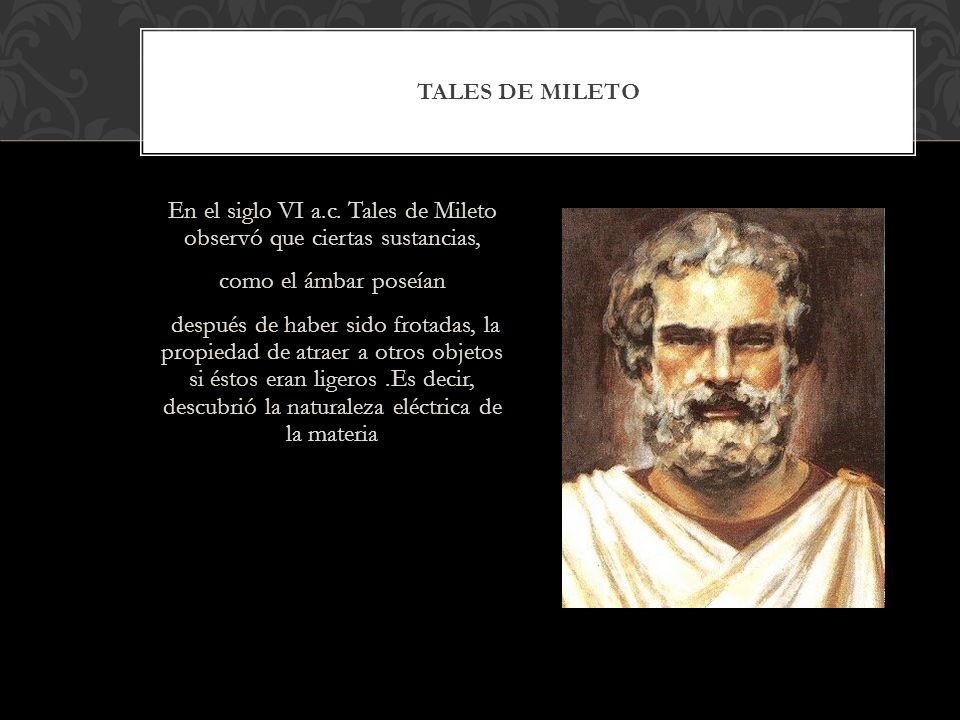 En el siglo VI a.c. Tales de Mileto observó que ciertas sustancias,
