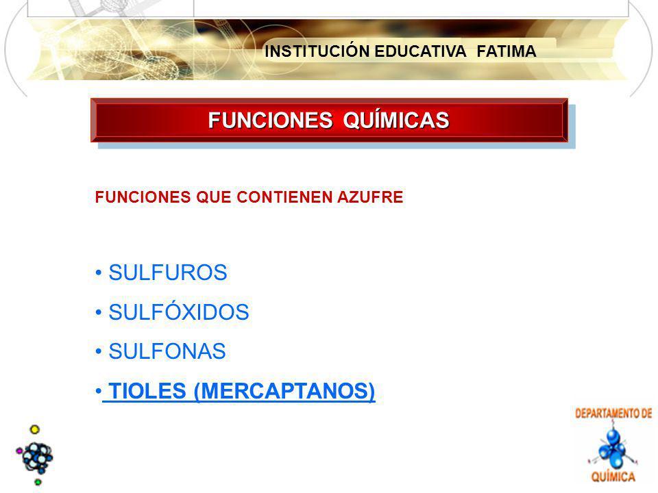 FUNCIONES QUÍMICAS SULFUROS SULFÓXIDOS SULFONAS TIOLES (MERCAPTANOS)