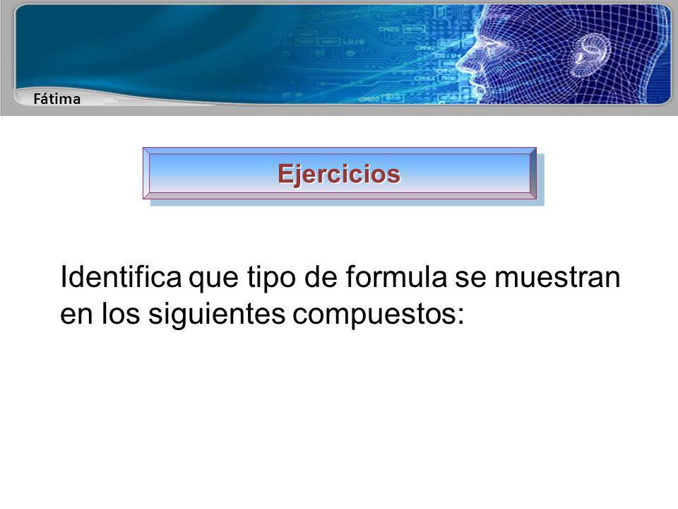 Ejercicios Identifica que tipo de formula se muestran en los siguientes compuestos: