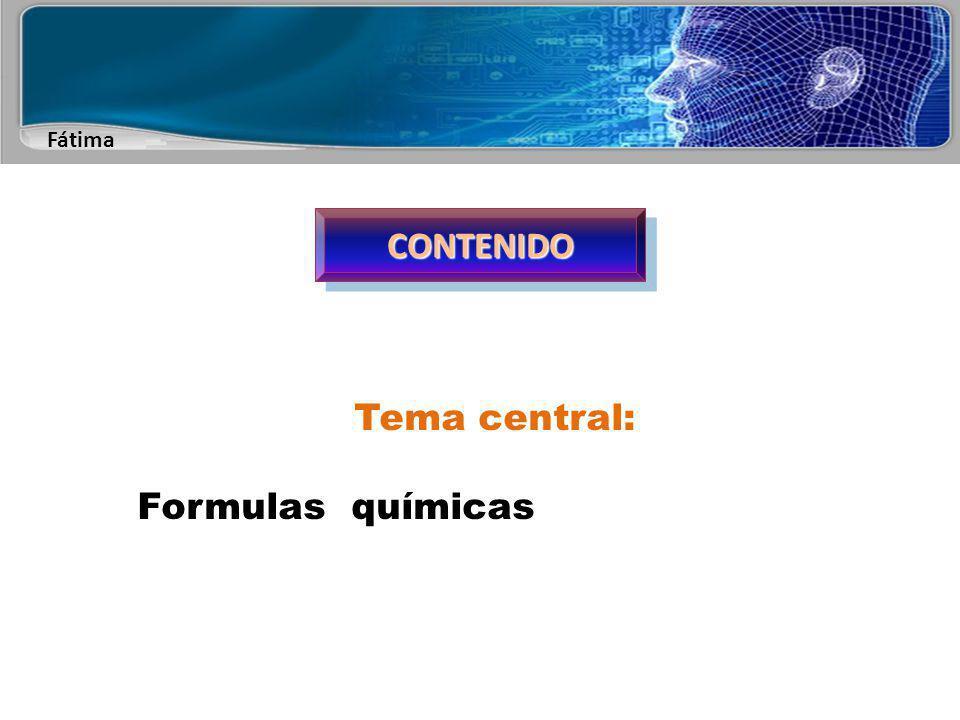 CONTENIDO Tema central: Formulas químicas