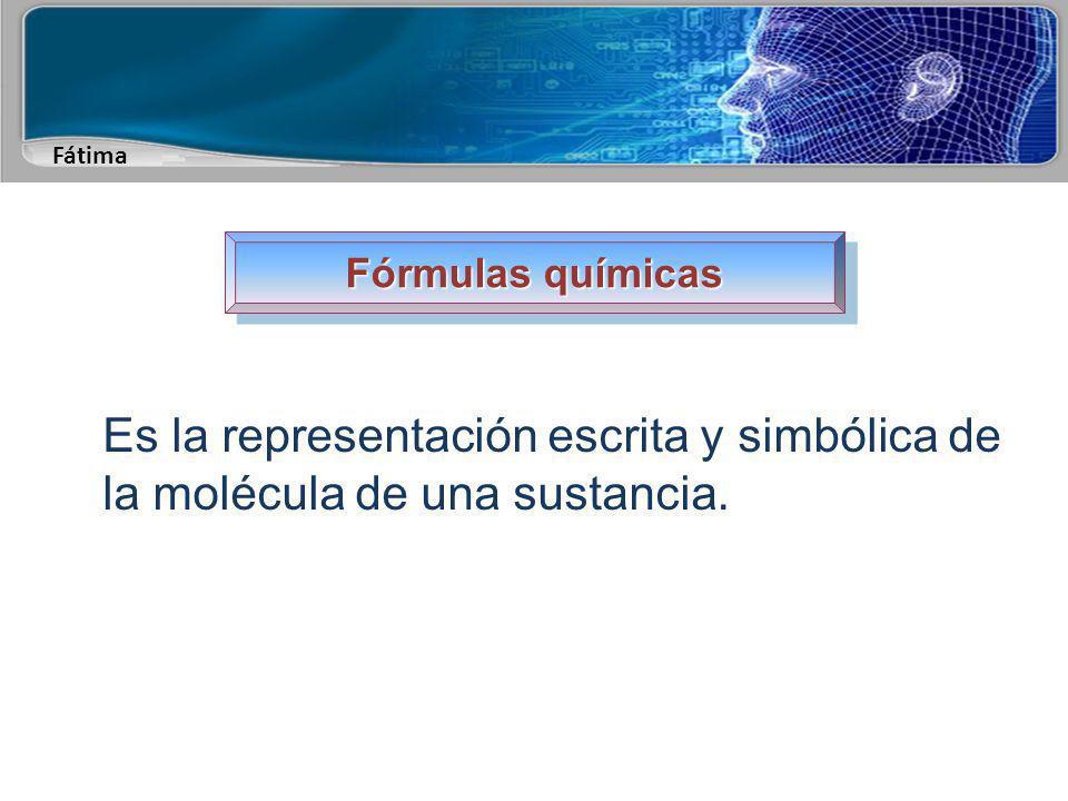 Fórmulas químicas Es la representación escrita y simbólica de la molécula de una sustancia.